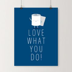 """Love what you do"" art print. Made me laugh."