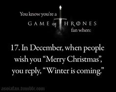 "will probably have ""Winter is coming"" on my mantle instead of ""let it snow"" haha"