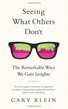 Seeing What Others Don't: The Remarkable Ways We Gain Insights: Gary Klein: 9781610392518: Amazon.com: Books