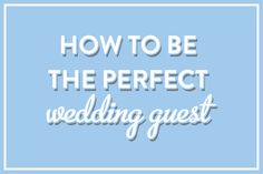 HOW TO: Be the Perfect Wedding Guest // Jordan McBride