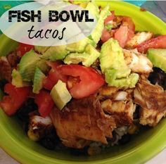 Fish Bowl Tacos! Healthy and easy for work nights.