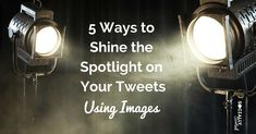 Twitter is now visual with images getting a lot of attention and retweets. Here's 5 ways to use images on Twitter to shine the spotlight on your tweets!
