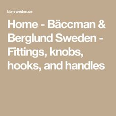 Home - Bäccman & Berglund Sweden - Fittings, knobs, hooks, and handles