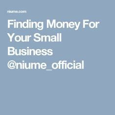 Finding Money For Your Small Business @niume_official