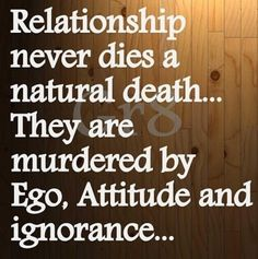 Relationship never die a natural death.They are murdered by Ego, Attitude and Ignorance. Trust Quotes, People Quotes, Quotes To Live By, Quotable Quotes, Simply Quotes, Death Quotes, Bitch Quotes, Attitude Quotes, Reiki