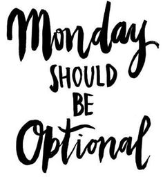 Monday should be optional.