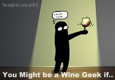 8 Signs You Might Be a Wine Geek....Funny comments on their FB page!
