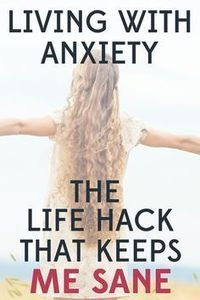 Living with Anxiety and the Life Hack that Keeps Me Sane