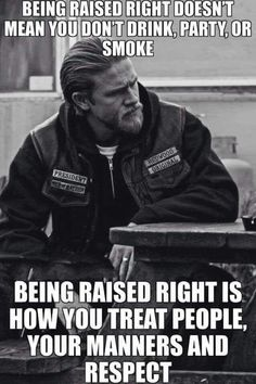 """""""Being raised right doesn't mean you don't drink, party, or smoke. Being raised right is how you treat people, your manners, and respect. Now Quotes, True Quotes, Great Quotes, Motivational Quotes, Funny Quotes, Inspirational Quotes, Funny Memes, Raised Right, Biker Quotes"""