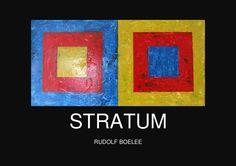 RUDOLF BOELEE STRATUM  STRATUM  NEW WORKS BY RUDOLF BOELEE PAINTINGS, DRAWINGS, PHOTOGRAPHS