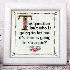 """""""The question is not who will let me; it is who will stop me.""""~Ayn Rand"""