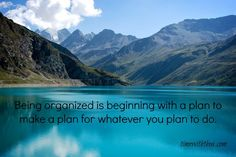 """Being organized is beginning with a plan to make a plan for whatever you plan to do."""