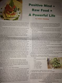 """Raw Food + Positive Thoughts = A Powerful Life. Really enjoyed reading this article in a local paper called: Inner Tapestry.  I also read a second article regarding meditation which was equally intriguing. Here's a quote from the article:  """"Men Have journeyed to the physical moon, but they know nothing of the regions of the Blissful Music within themselves - regions which lie beyond the moon, beyond the sun, beyond the most distant stars and galaxies."""" ~ George Arnsby Jones"""