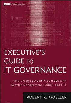 Executive's Guide to IT Governance: Improving Systems Processes with Service Management, COBIT, and ITIL (Wiley Corporate F) by Robert R. Moeller. $46.30. Publisher: Wiley; 1 edition (February 19, 2013). Publication: February 19, 2013. 416 pages. Series - Wiley Corporate F (Book 637)