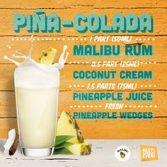 A cocktail bar classic, with a Malibu twist :) Ingredients: 50ml Malibu 50ml Pineapple Juice 4 Pineapple Chunks 15ml Lime Juice How to Mix: Blend the ingredients together with ice and pour into a sling glass. Garnish with a chunk of pineapple and a pineapple leaf. http://www.maliburumdrinks.com/us/rum-drinks-and-cocktails/malibu-rum-pina-colada-recipe/