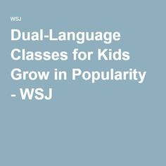 Dual-Language Classes for Kids Grow in Popularity - WSJ