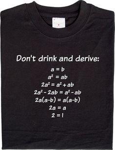 Don't drink and derive (math geek shirt)