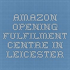 Amazon opening fulfilment centre in Leicester Fulfillment Center, Leicester, Centre, How To Plan, Amazon, Amazons, Riding Habit