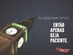 As coisas levam tempo, então apenas seja paciente. #tempo #paciencia #paciente #vida