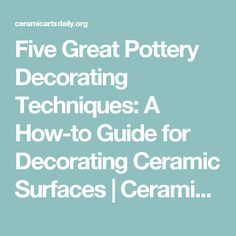 Five Great Pottery Decorating Techniques: A How-to Guide for Decorating Ceramic Surfaces | Ceramic Arts Daily