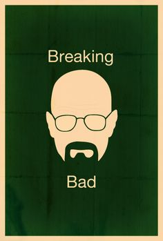 Breaking Bad - Best show ever. Ever.
