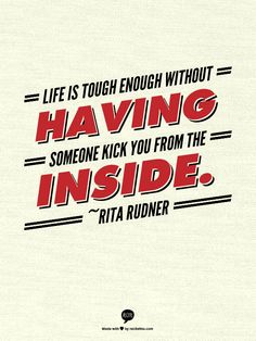 Life is tough enough without having someone kick you from the inside.   ~Rita Rudner pregnancy, post pregnancy, health and fitness, workout, motivation, inspiration, quotes, recipes, low carb, motherhood, humor, kids, babies
