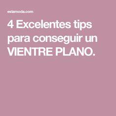 4 Excelentes tips para conseguir un VIENTRE PLANO.