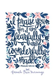 "French Press Mornings - Psalm 139:14 ""I praise you, for I am fearfully and wonderfully made."""