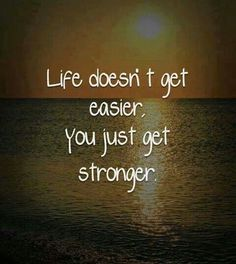 You get stronger