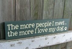 The More People I Meet the More I Love My Dog  by GreenChickens, $13.95