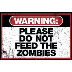 Please do not feed the zombies...just kidding - you are trespassing in order to see this sign; therefore, I will be feeding the zombies >=)