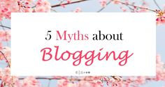 5 Myths about Blogging