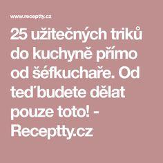 25 užitečných triků do kuchyně přímo od šéfkuchaře. Od teď budete dělat pouze toto! - Receptty.cz