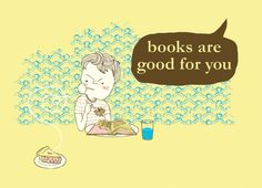 books are good for you.
