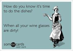 Time to do dishes when all the wine glassed are dirty