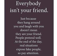 This is so true.  Sadly, this can extend even to family.  Sometimes when people have to be around you,  doesn't mean they want to be.
