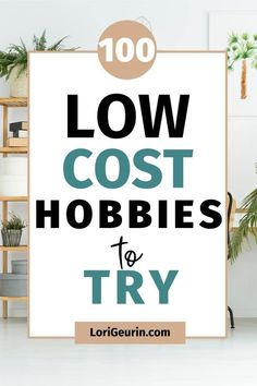 Need some excitement in your life? Try one of these 100 low cost hobbies that are perfect for women and moms. #hobbies #hobbiesforwomen #hobbiestotry #hobbiestodoathome #cheaphobbies