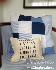 Heaven is a little closer in a home by the lake quote pillow - make your own with freezer paper, an inkjet printer and scrap fabric!