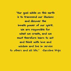 """Our goal... "" - Caroline Myss"