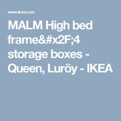 MALM High bed frame/4 storage boxes - Queen, Luröy  - IKEA