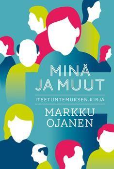 Minä ja muut : itsetuntemuksen kirja / Markku Ojanen. Teoksessa kerrotaan tuoretta, tutkittua tietoa itse- ja ihmistuntemuksesta. Siinä annetaan myös neuvoja, kuinka itsensä voi oppia tuntemaan entistä paremmin.