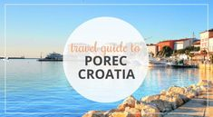 Porec Croatia Travel Guide: a complete travel guide to Porec Croatia. Things to do, recommended hotels, and restaurants, best beaches, nightlife, and more.
