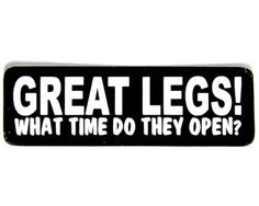 Great legs what time do they open sticker