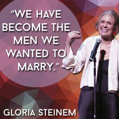 We have become the men we wanted to marry. Quotes every woman should live by.