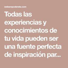 Todas las experiencias y conocimientos de tu vida pueden ser una fuente perfecta de inspiración para descubrir tu pasión y monetizarlo para que puedas vivir de ella mientras ayudas a otras personas. [El emprendimiento toca tu puerta]