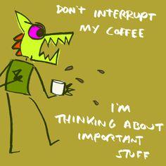 Don't interrupt my coffee!!