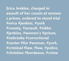 Erica Jenkins, charged in assault of her cousin at women s prison, ordered to stand trial #erica #jenkins, #york #county, #assault, #nikko #jenkins, #women's #prison, #nebraska #correctional #center #for #women, #york, #criminal #law, #law, #police, #christine #bordeaux, #crime http://aurora.nef2.com/erica-jenkins-charged-in-assault-of-her-cousin-at-women-s-prison-ordered-to-stand-trial-erica-jenkins-york-county-assault-nikko-jenkins-womens-prison-nebraska-correctional-center/  # Erica…