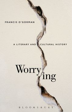 Worrying: A Literary and Cultural History by Francis O'Gorman