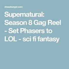 Supernatural: Season 8 Gag Reel - Set Phasers to LOL - sci fi fantasy