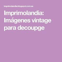Imprimolandia: Imágenes vintage para decoupge